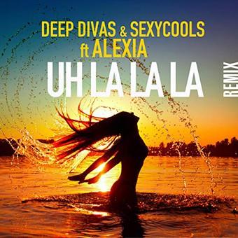 DEEP DIVAS & SEXYCOOLS FEAT. ALEXIA - Uh La La La (Remix) (ZYX)
