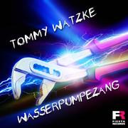TOMMY WATZKE - Wasserpumpezang (Fiesta/KNM)