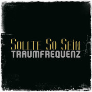 TRAUMFREQUENZ - Sollte So Sein (Tkbz Media/Virgin/Universal/UV)