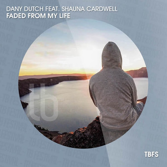 DANY DUTCH FEAT. SHAUNA CARDWELL - Faded From My Life (Tb Festival/Toka Beatz/Believe)