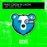 MAD CROW & LACHI - We Are Xtra (Bionic Bear/Planet Punk/KNM)