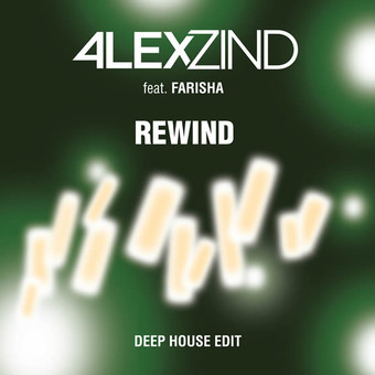 ALEX ZIND FEAT. FARISHA - Rewind (Deep House Edit) (ZZ-Music/Feiyr)