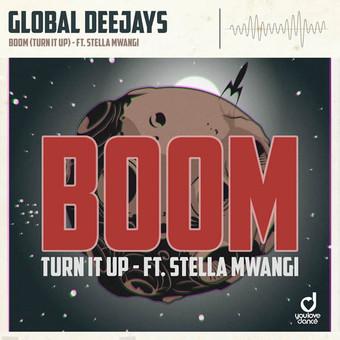 GLOBAL DEEJAYS FEAT. STELLA MWANGI - Boom (Turn It Up) (You Love Dance/Planet Punk/KNM)