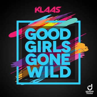 KLAAS - Good Girls Gone Wild (You Love Dance/Planet Punk/KNM)