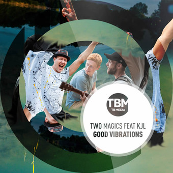 TWO MAGICS FEAT. KJL - Good Vibrations (TB Media/KNM)