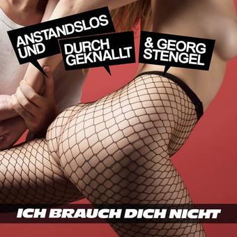 ANSTANDSLOS & DURCHGEKNALLT & GEORG STENGEL - Ich Brauch Dich Nicht (Nitron/Sony)
