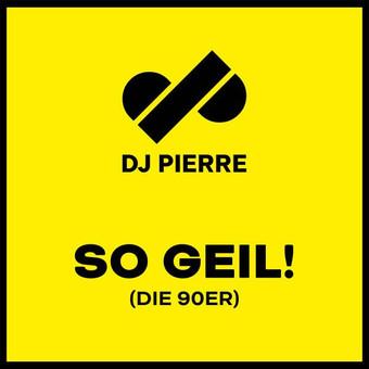 DJ PIERRE - So Geil! (Die 90er)  (Telamo)