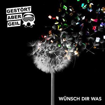 GESTÖRT ABER GEIL - Wünsch Dir Was (Polydor/Universal/UV)