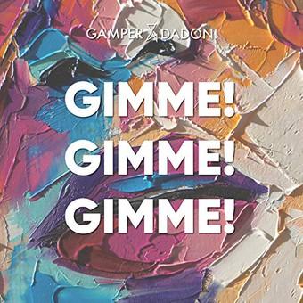 GAMPER & DADONI - Gimme! Gimme! Gimme! (Big Top/ADA)