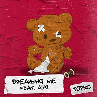 TOPIC FEAT. A7S - Breaking Me (Virgin/Universal/UV)