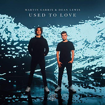 MARTIN GARRIX & DEAN LEWIS - Used To Love (Epic Amsterdam/Sony)