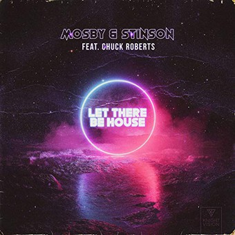 MOSBY & STINSON FEAT. CHUCK ROBERTS - Let There Be House (KnightVision)