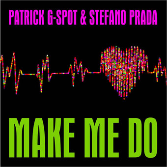PATRICK G-SPOT & STEFANO PRADA - Make Me Do (C47/A45/KNM)