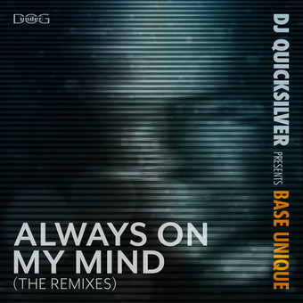 DJ QUICKSILVER PRES. BASE UNIQUE - Always On My Mind (The Remixes) (Underdog)