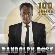 RANDOLPH ROSE - 100 Jahre Sind Noch Zu Kurz (Fiesta/KNM)