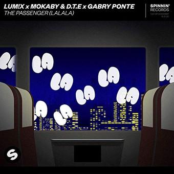 LUM!X x MOKABY & D.T.E x GABRY PONTE - The Passenger (LaLaLa) (Spinnin)