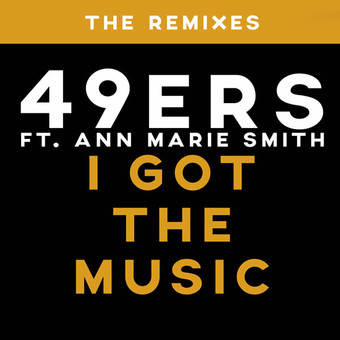 49ERS FEAT. ANN MARIE SMITH - I Got The Music (The Remixes) (ZYX)
