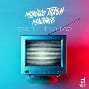 MONACO TRASH MACHINE - Can't Let You Go (You Love Dance/Planet Punk/KNM)