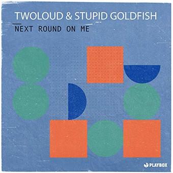 TWOLOUD & STUPID GOLDFISH - Next Round On Me (Playbox)