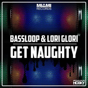 BASSLOOP & LORI GLORI - Get Naughty (Hooky/Miami/KNM)
