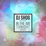 DJ SHOG - In the Air Tonight 2020 (7th Sense/Nitron/Sony)