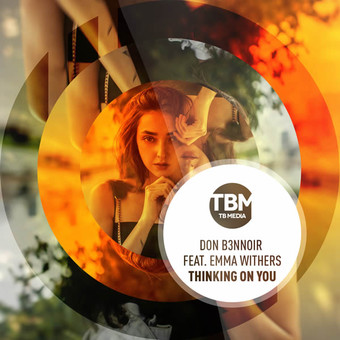 DON B3NNOIR FEAT. EMMA WITHERS - Thinking On You (TB Media/KNM)