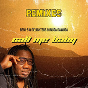 BENI-B, DELIGHTERS & INUSA DAWUDA - Call Me Baby (Kingdom Of Music)