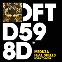 MEDUZA FEAT. SHELLS - Born To Love (Defected)