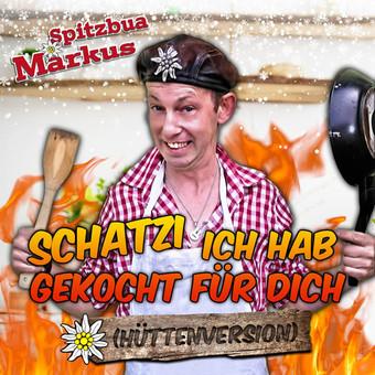 SPITZBUA MARKUS - Schatzi Ich Hab Gekocht Für Dich (Hüttenversion) (Hitmix)