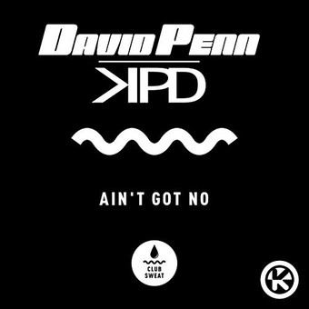 DAVID PENN & KPD - Ain't Got No (Club Sweat/Kontor/KNM)