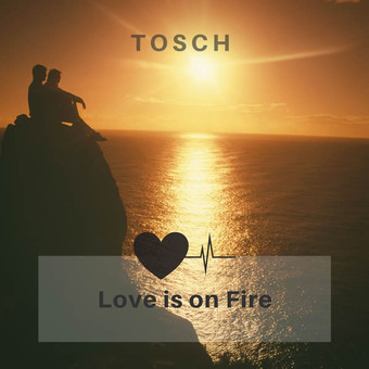 TOSCH - Love Is on Fire (C47/A45/KNM)