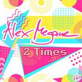 ALEX MEGANE - 2 Times (Mental Madness/KNM)