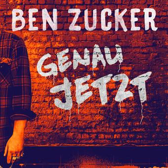 BEN ZUCKER - Genau Jetzt (Airforce1/Electrola/Universal/UV)