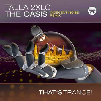 TALLA 2XLC - The Oasis (Indecent Noise Remix) (That's Trance!/ZYX)