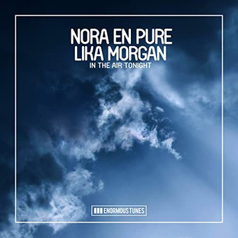 NORA EN PURE & LIKA MORGAN - In The Air Tonight (Enormous Tunes/Kontor/KNM)