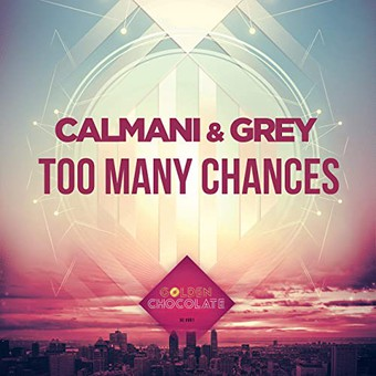 CALMANI & GREY - Too Many Chances (Golden Chocolate)