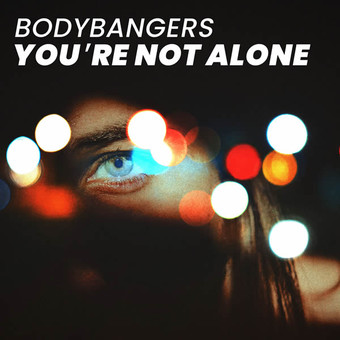 BODYBANGERS - You're Not Alone (Nitron/Sony)