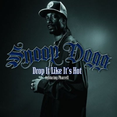 SNOOP DOGG FEAT. PHARRELL WILLIAMS - Drop It Like It's Hot (Geffen/Universal/UV)