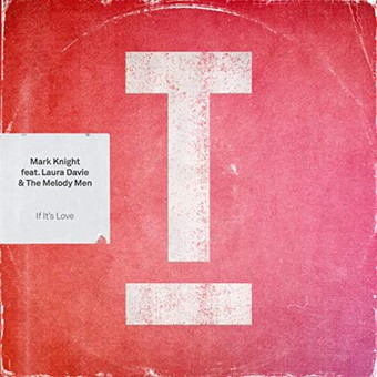 MARK KNIGHT FEAT. LAURA DAVIE & THE MELODY MEN - If It's Love (Toolroom)