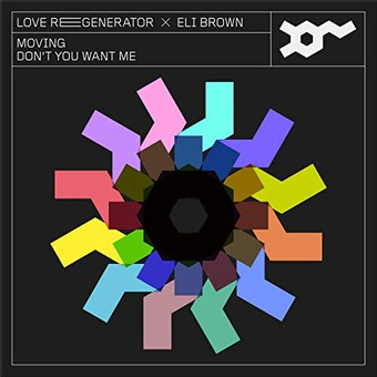 LOVE REGENERATOR, ELI BROWN, CALVIN HARRIS - Moving / Don't You Want Me (Columbia/Sony)