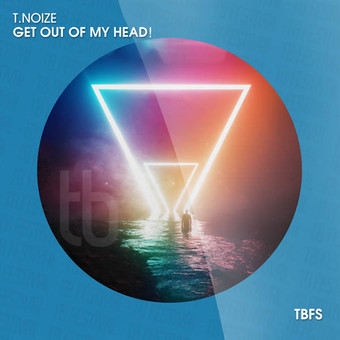 T.NOIZE - Get Out Of My Head! (Tb Festival/Toka Beatz/Believe)