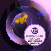 FREMDE PASSAGIERE FEAT. LAURA - Alles In Einem (Remixes) (TB Media/KNM)