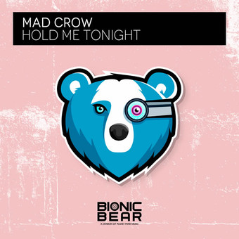 MAD CROW - Hold Me Tonight (Bionic Bear/Planet Punk/KNM)