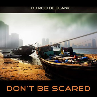 DJ ROB DE BLANK - Don't Be Scared (KHB)