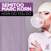 SEMITOO & MARC KORN - How Do You Do (You Love Dance/Planet Punk/KNM)