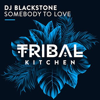 DJ BLACKSTONE - Somebody To Love (Tribal Kitchen/Housesession/KNM)