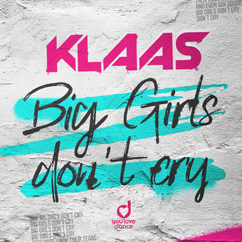 KLAAS - Big Girls Don't Cry (You Love Dance/Planet Punk/KNM)