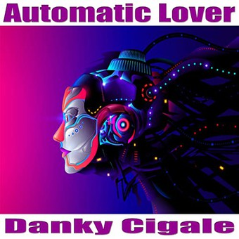 DANKY CIGALE - Automatic Lover (KHB)