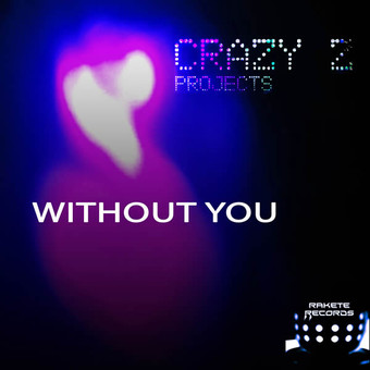 CRAZY Z PROJECTS - Without You (Rakete)