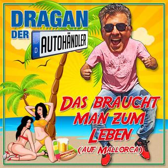 DRAGAN (DER AUTOHÄNDLER) - Das Braucht Man Zum Leben (Auf Mallorca) (Big Town Music)